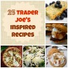 25 Trader Joe's Inspired Recipes (YUM Alert!)