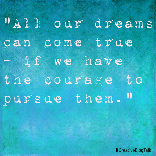 Have the courage to dream