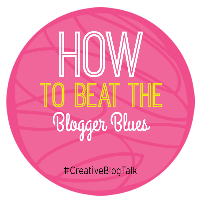 How to Beat the Blogger Blues #CreativeBlogTalk