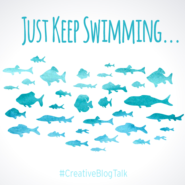 Just Keep Swimming #CreativeBlogTalk