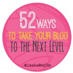 52 Ways to Take your blog to the next level #creativeblogtalk