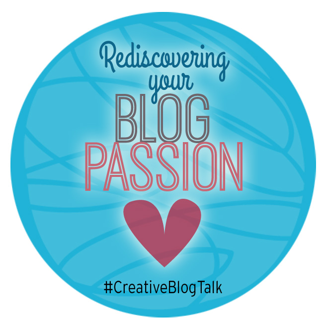 Rediscovering Your Blog Passion #CreativeBlogTalk