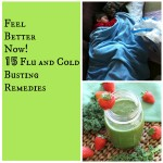 Feel Better Now! 15 Flu and Cold Busting Remedies to Soothe and Heal