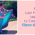 5 Last Minute Ideas to Celebrate Cinco de Mayo