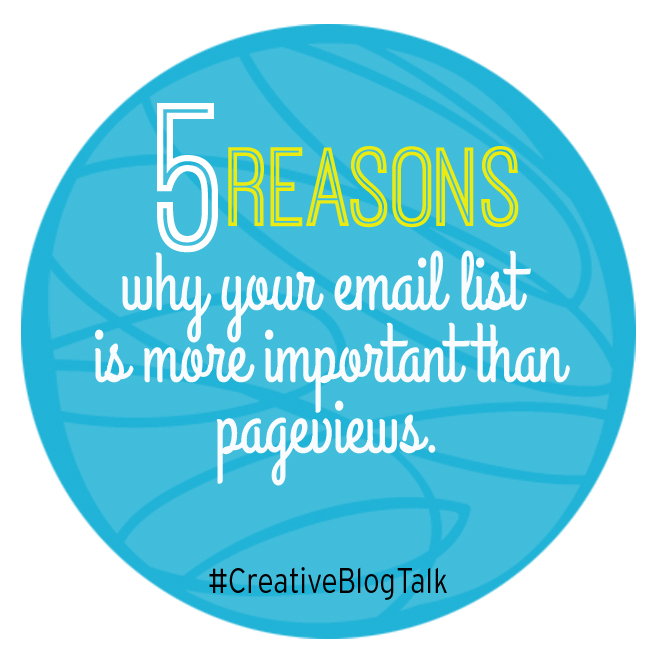 Why your email list is MORE important than pageviews - #CreativeBlogTalk