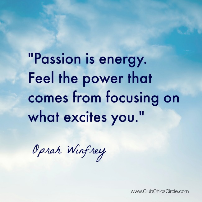 Passion is Energy - Feel the Power (Oprah quote)