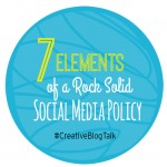 7 Elements of a Rock Solid Social Media Policy #creativeblogtalk