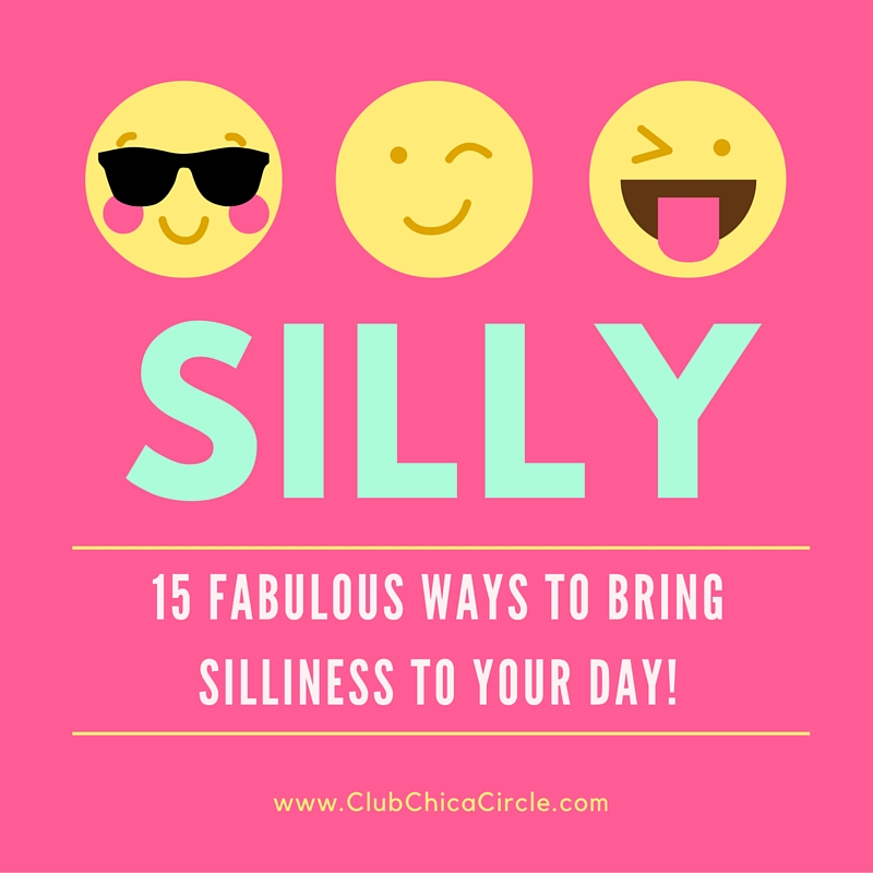 Bring-Silliness-toyour-Day-ClubChicaCircle
