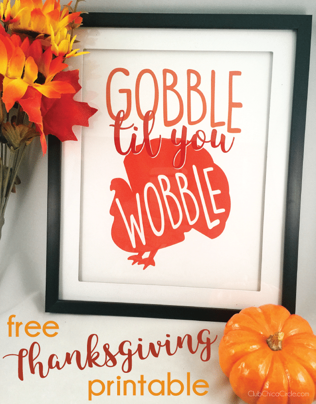 Free Thanksgiving Printable Gobble Til you Wobble ChicaCircle