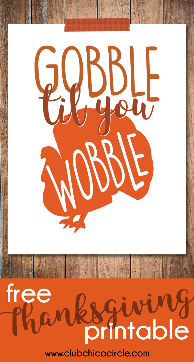 Thanksgiving Printable Gobble Til You Wobble Club ChicaCircle